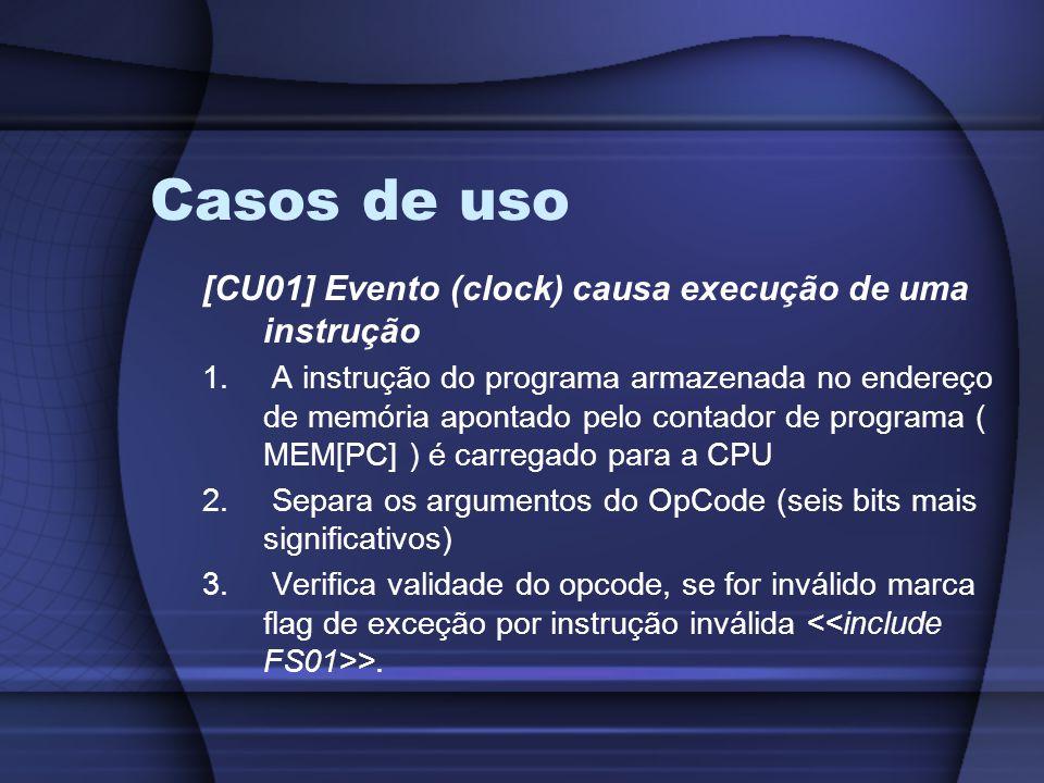 Casos de uso [CU01] Evento (clock) causa execução de uma instrução